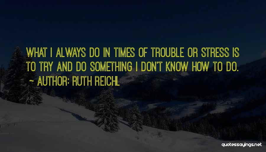 In Times Of Stress Quotes By Ruth Reichl