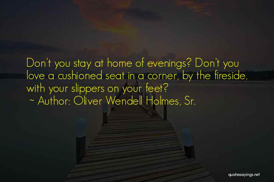 In Your Corner Quotes By Oliver Wendell Holmes, Sr.