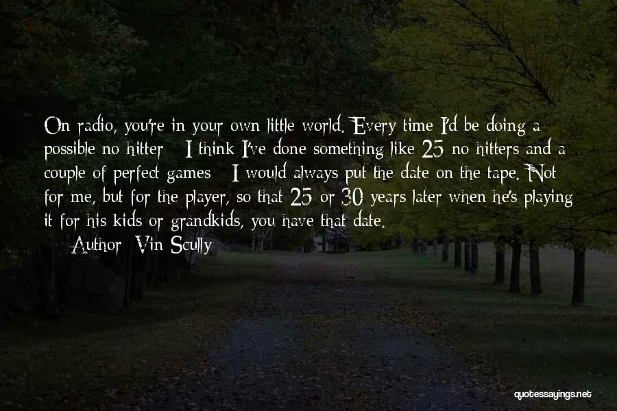 In Your Own World Quotes By Vin Scully