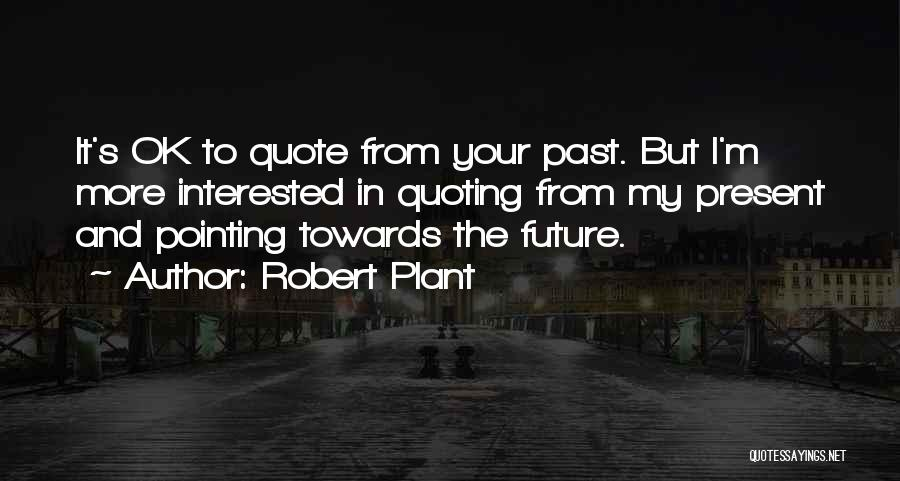 In Your Past Quotes By Robert Plant