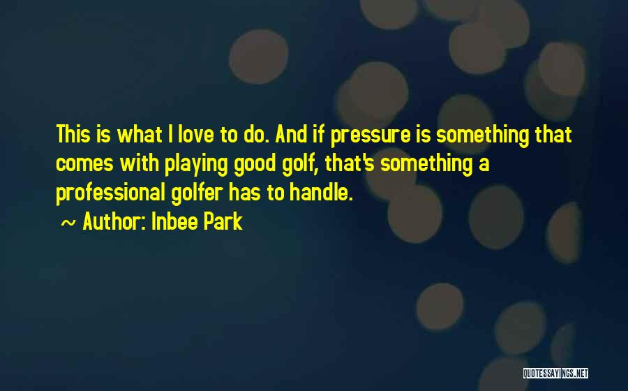 Inbee Park Quotes 1517907