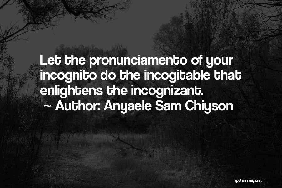 Incognito Quotes By Anyaele Sam Chiyson