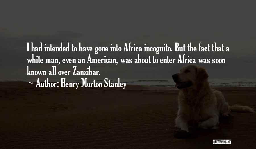Incognito Quotes By Henry Morton Stanley