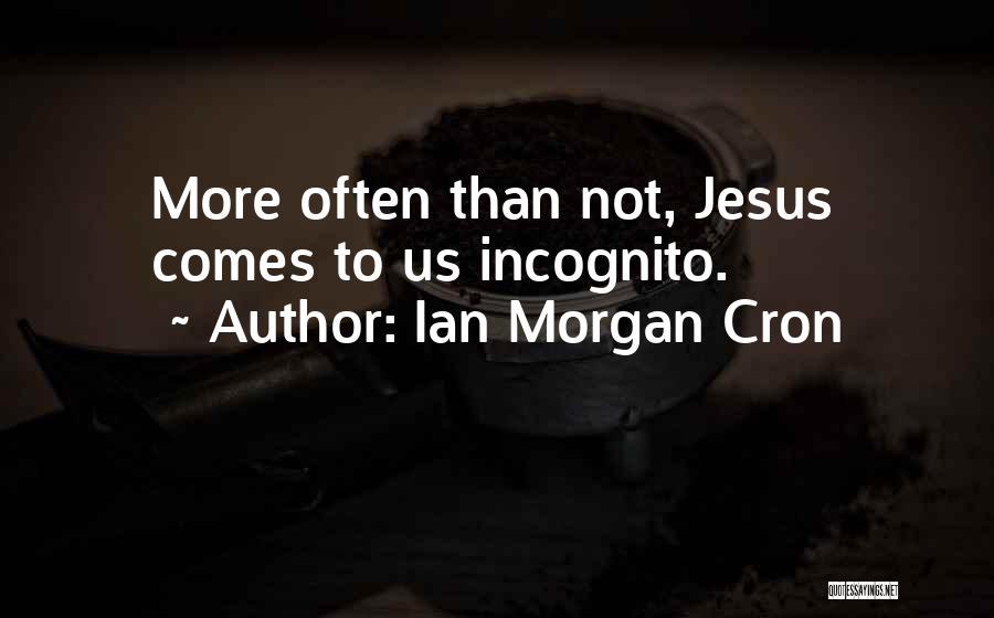 Incognito Quotes By Ian Morgan Cron