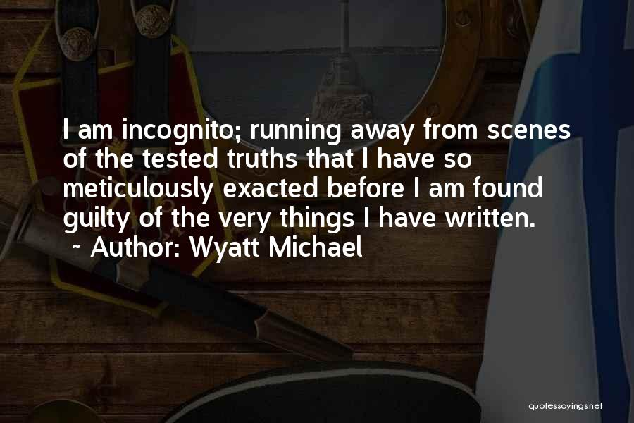 Incognito Quotes By Wyatt Michael