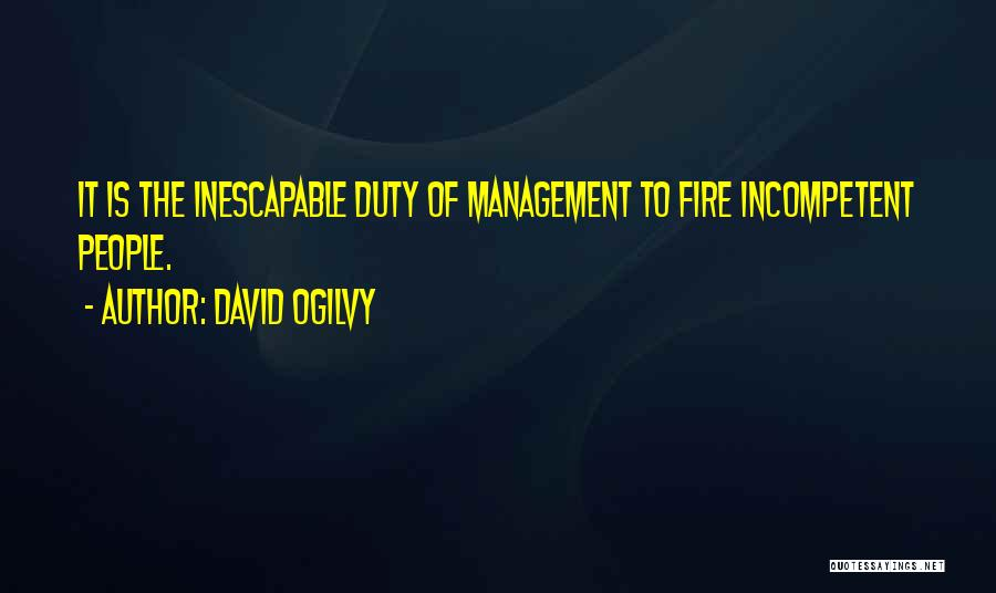 Incompetent Management Quotes By David Ogilvy