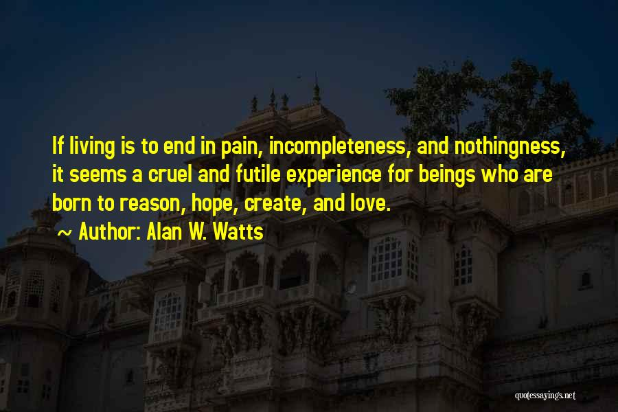 Incompleteness Love Quotes By Alan W. Watts