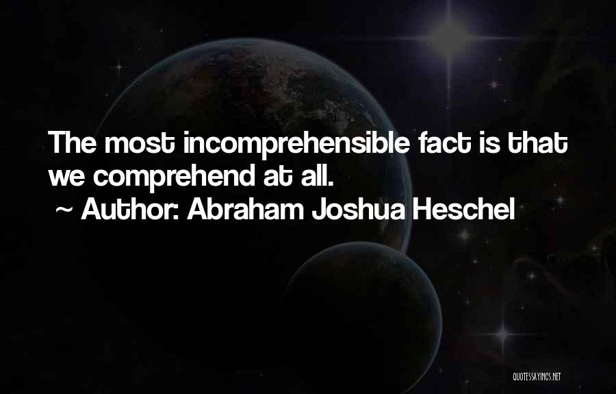 Incomprehensible Philosophy Quotes By Abraham Joshua Heschel