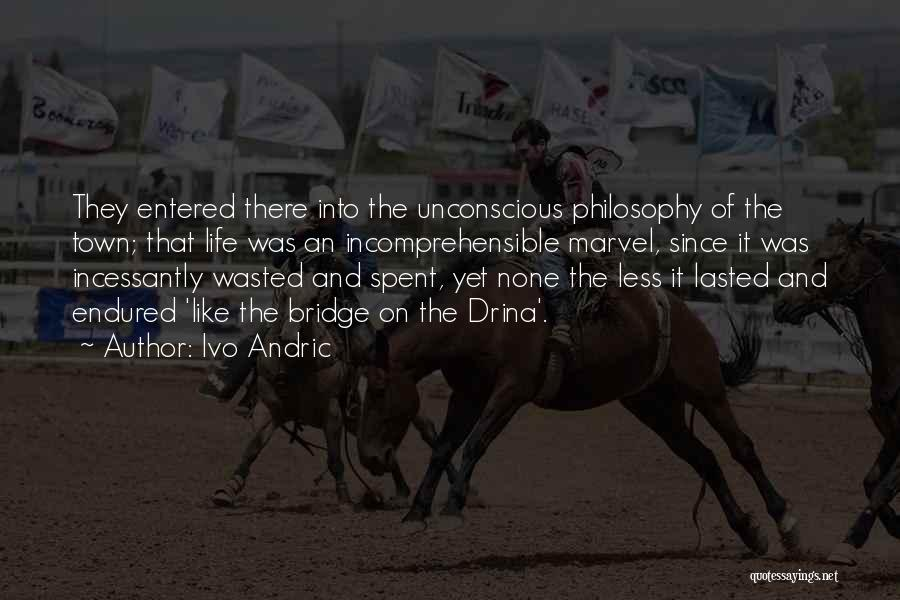 Incomprehensible Philosophy Quotes By Ivo Andric