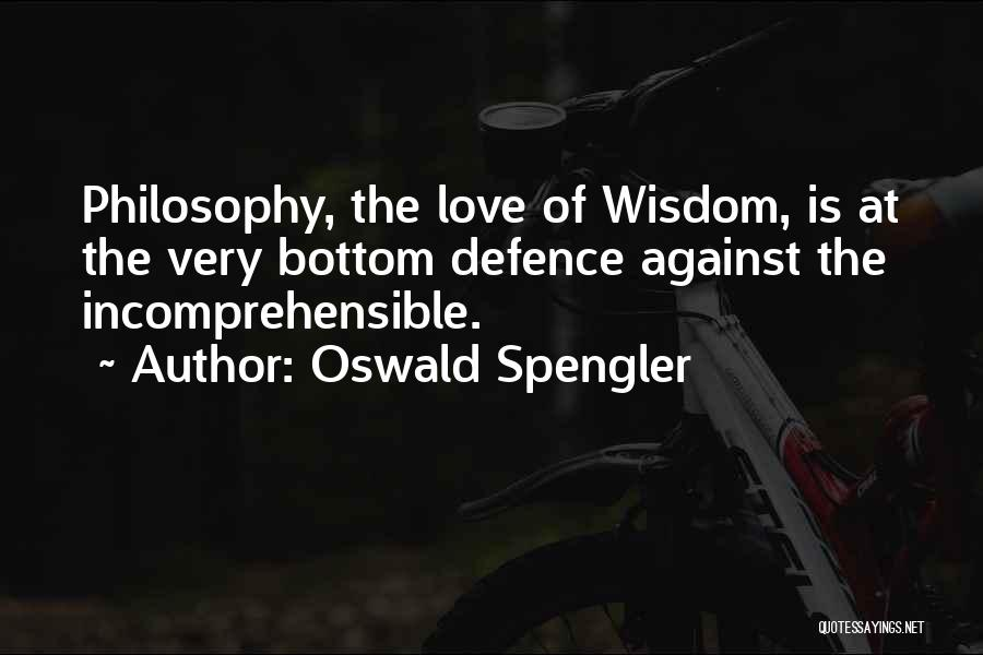 Incomprehensible Philosophy Quotes By Oswald Spengler