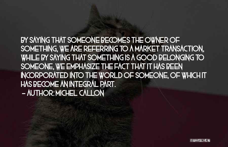 Incorporated Quotes By Michel Callon