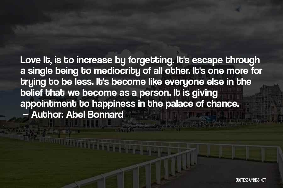 Increase Happiness Quotes By Abel Bonnard