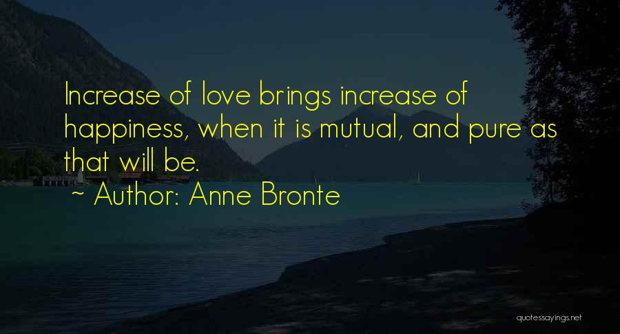 Increase Happiness Quotes By Anne Bronte