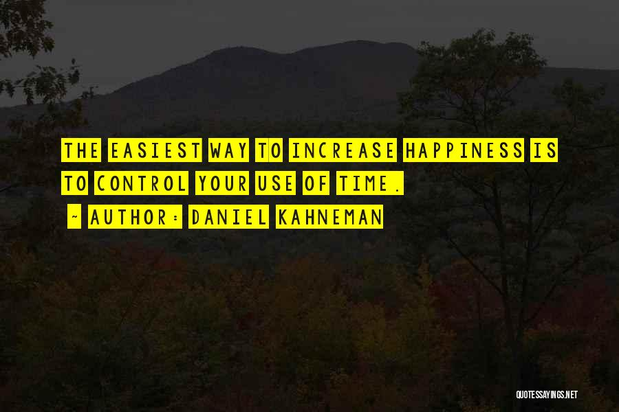 Increase Happiness Quotes By Daniel Kahneman
