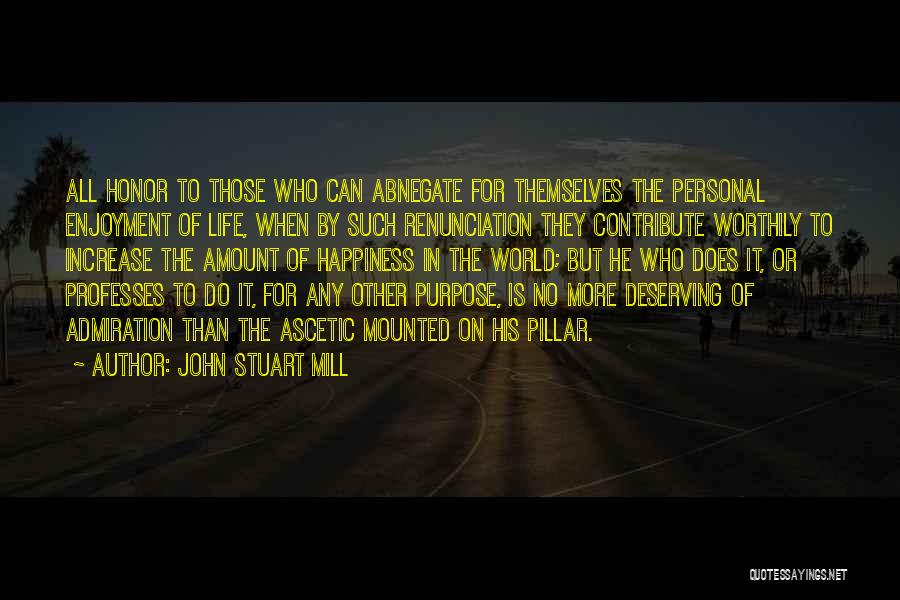 Increase Happiness Quotes By John Stuart Mill