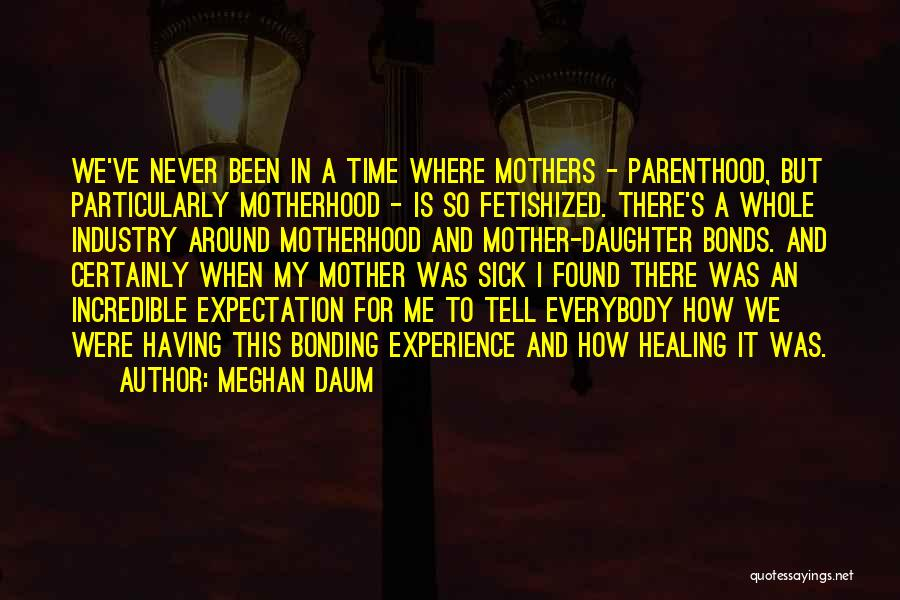 Incredible Mothers Quotes By Meghan Daum
