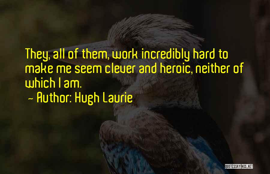 Incredibly Clever Quotes By Hugh Laurie