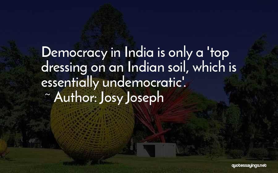 Indian Democracy Quotes By Josy Joseph