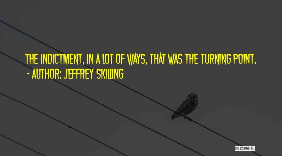 Indictment Quotes By Jeffrey Skilling