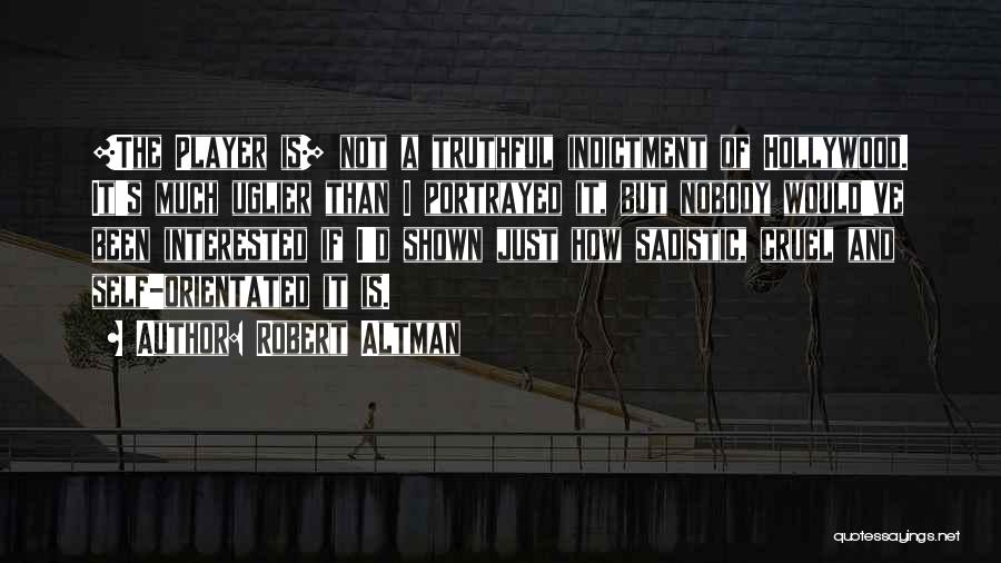 Indictment Quotes By Robert Altman
