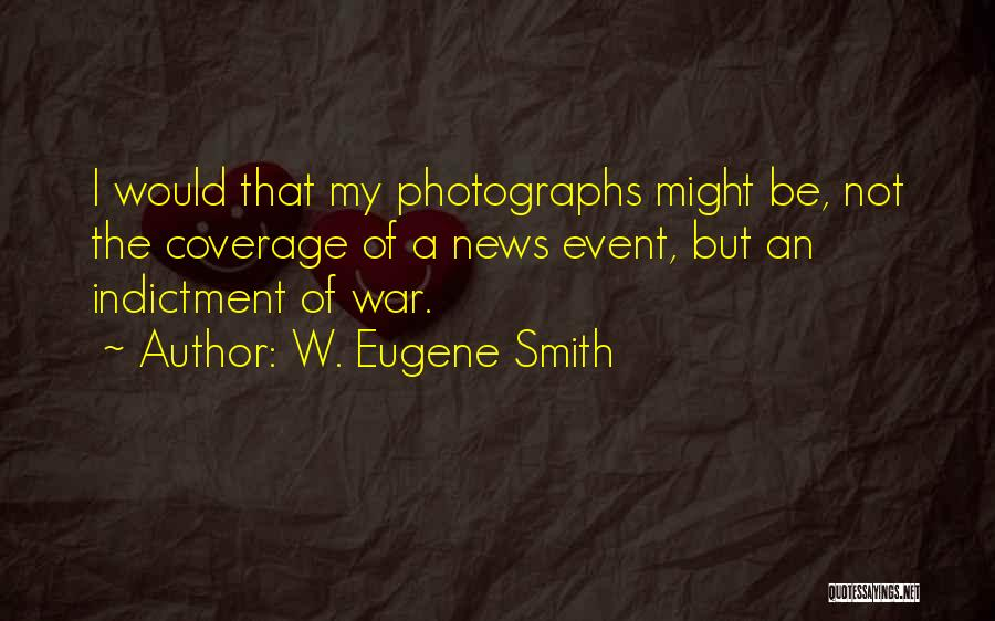 Indictment Quotes By W. Eugene Smith