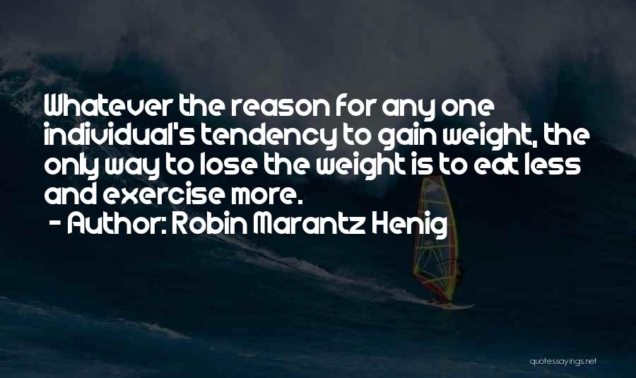 Individual Quotes By Robin Marantz Henig