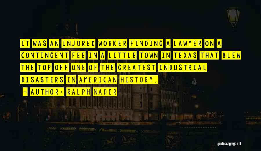 Industrial Disasters Quotes By Ralph Nader