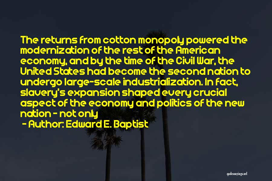Industrialization Quotes By Edward E. Baptist