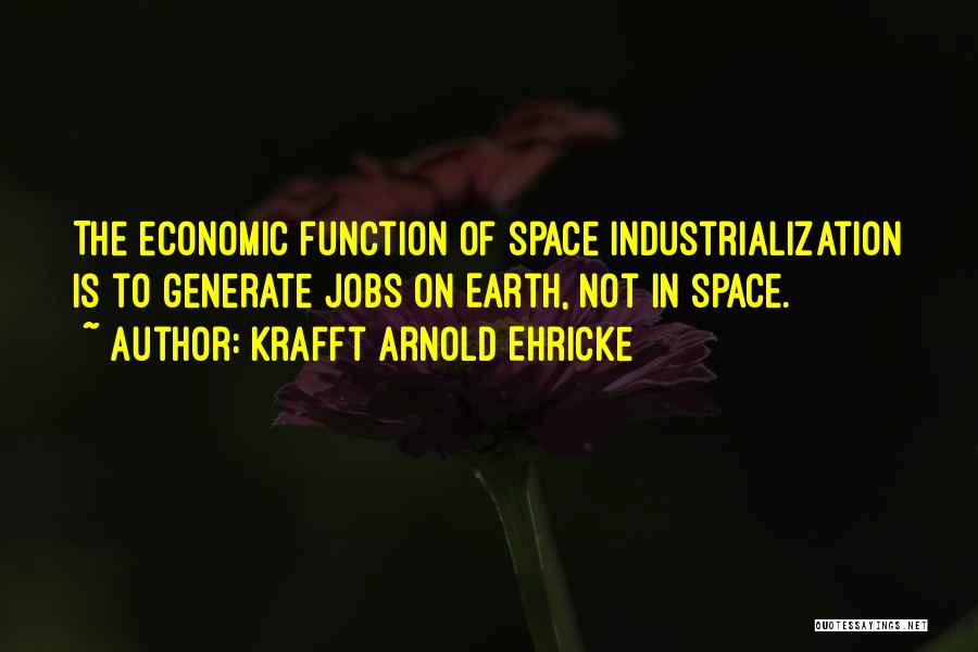 Industrialization Quotes By Krafft Arnold Ehricke