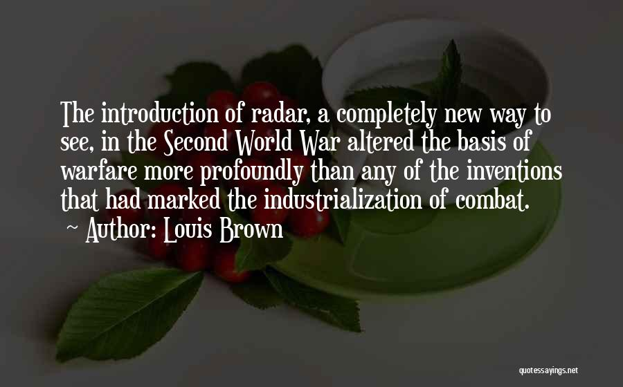 Industrialization Quotes By Louis Brown