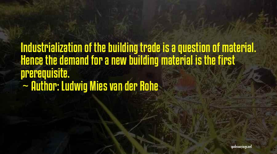 Industrialization Quotes By Ludwig Mies Van Der Rohe