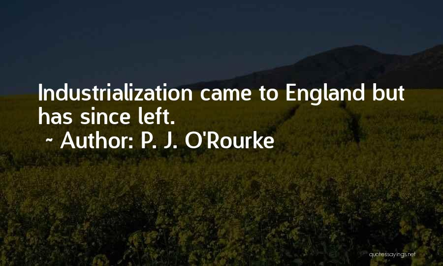 Industrialization Quotes By P. J. O'Rourke
