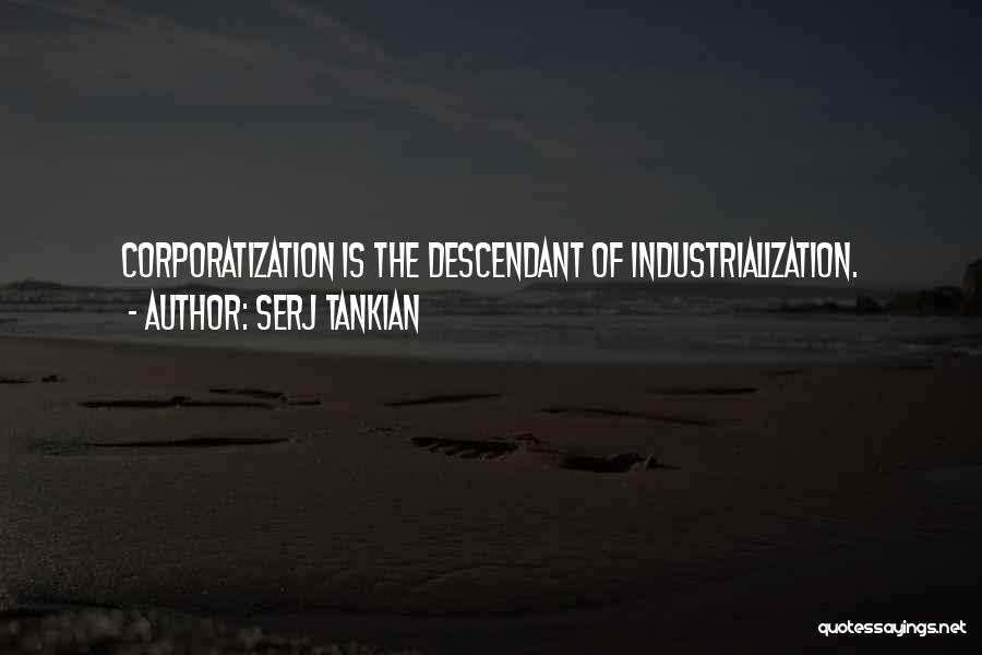 Industrialization Quotes By Serj Tankian