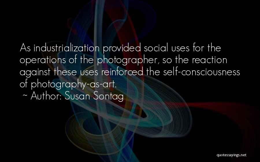 Industrialization Quotes By Susan Sontag