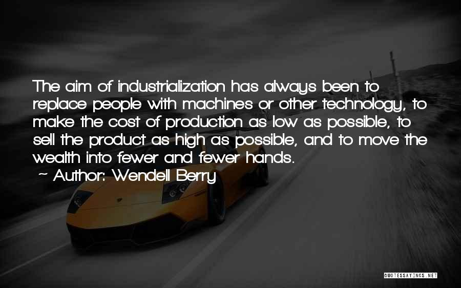 Industrialization Quotes By Wendell Berry
