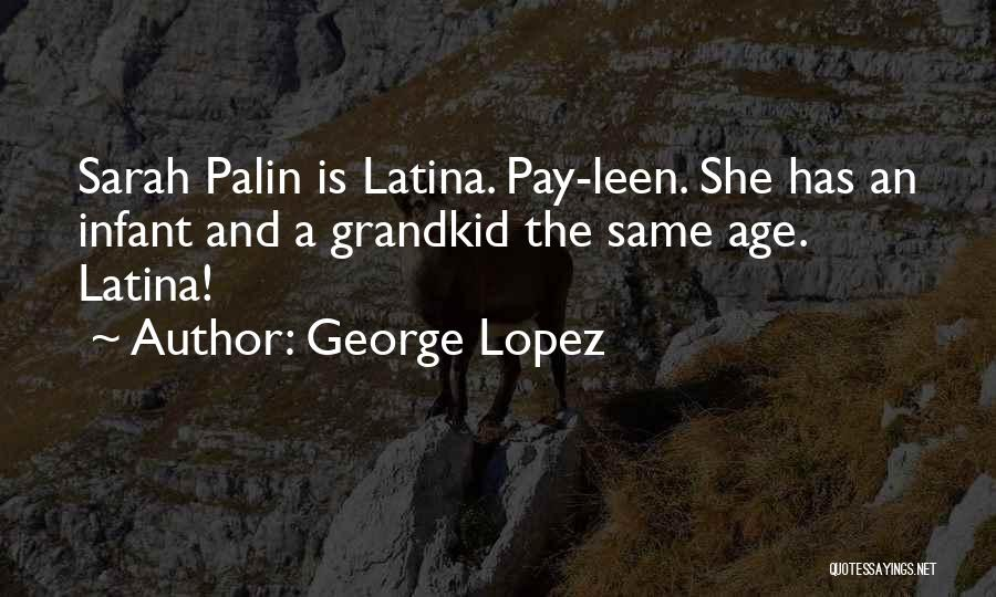 Infant Quotes By George Lopez