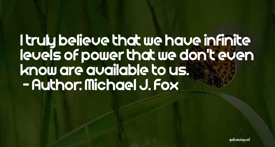 Infinite Power Quotes By Michael J. Fox