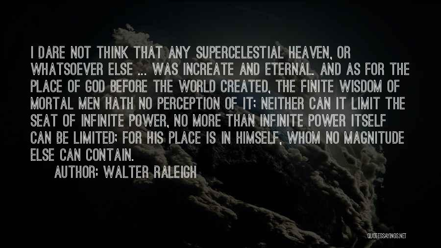 Infinite Power Quotes By Walter Raleigh