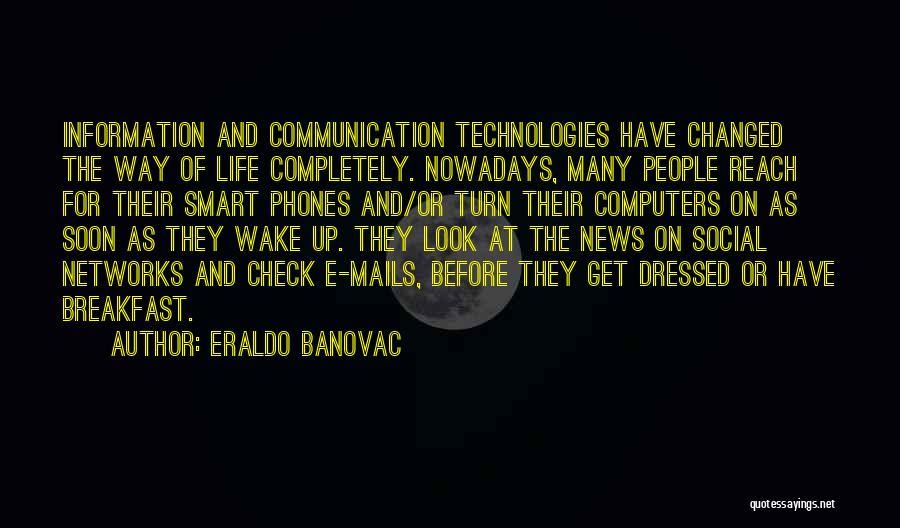 Information Communication Technology Quotes By Eraldo Banovac