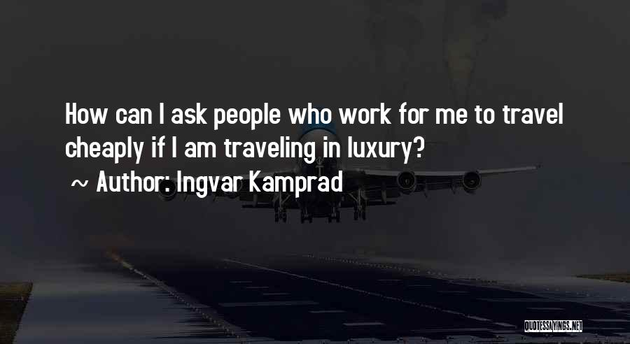 Ingvar Kamprad Quotes 1420205