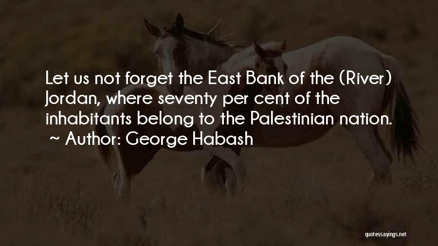 Inhabitants Quotes By George Habash