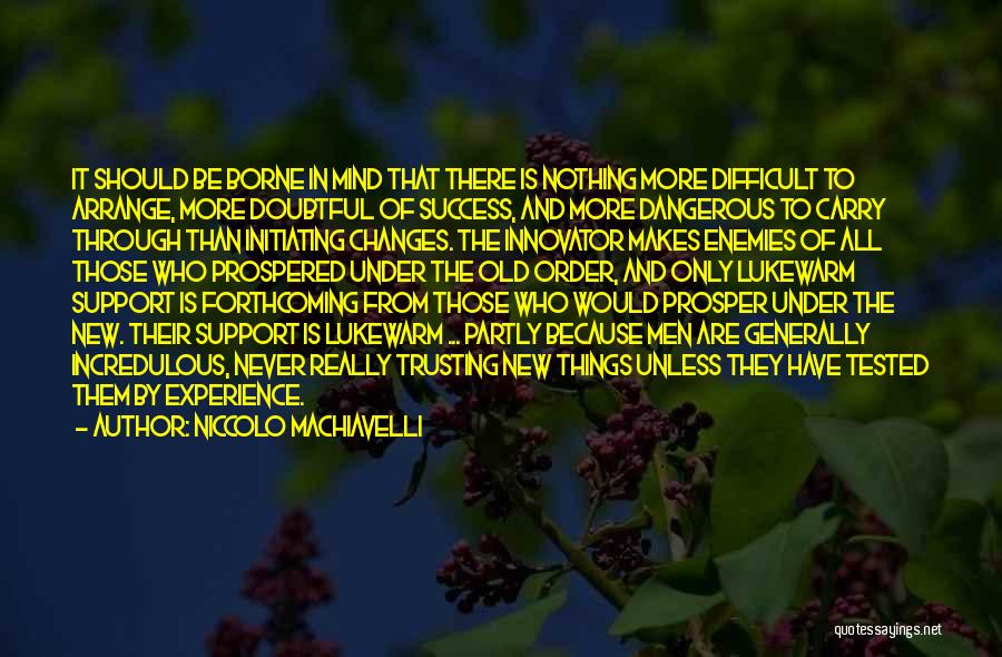 Initiating Things Quotes By Niccolo Machiavelli