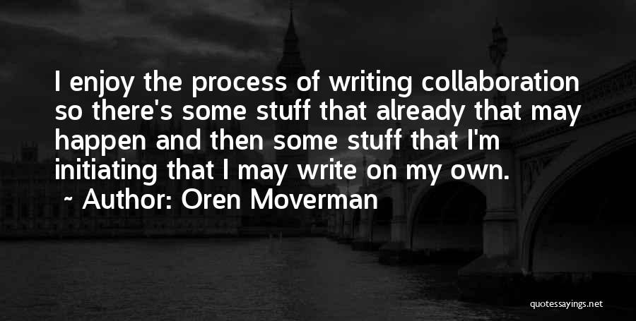 Initiating Things Quotes By Oren Moverman
