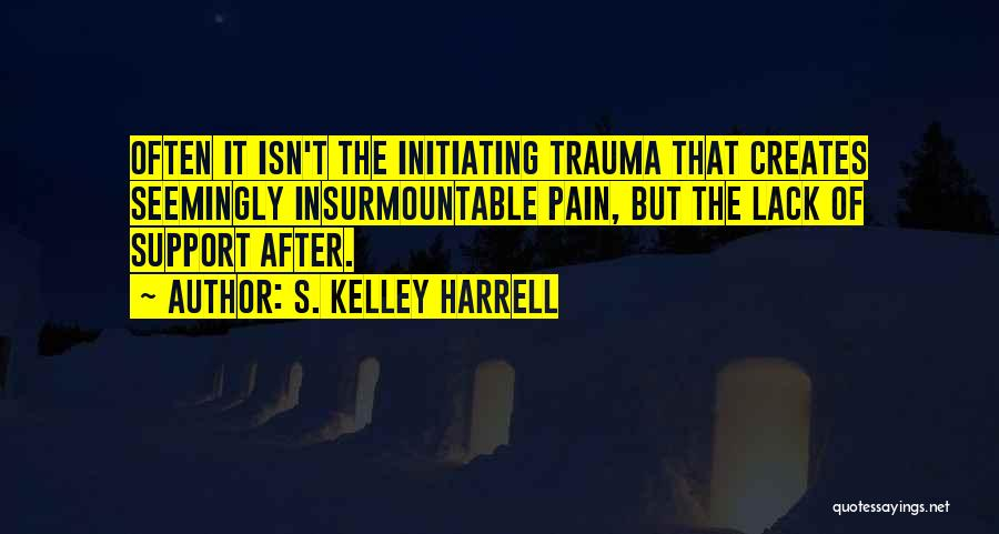 Initiating Things Quotes By S. Kelley Harrell