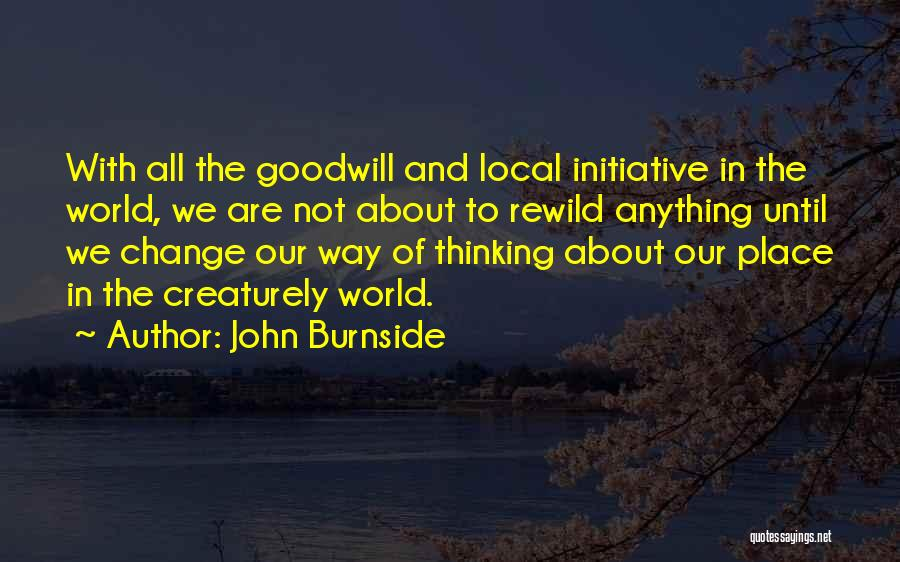 Initiative And Change Quotes By John Burnside