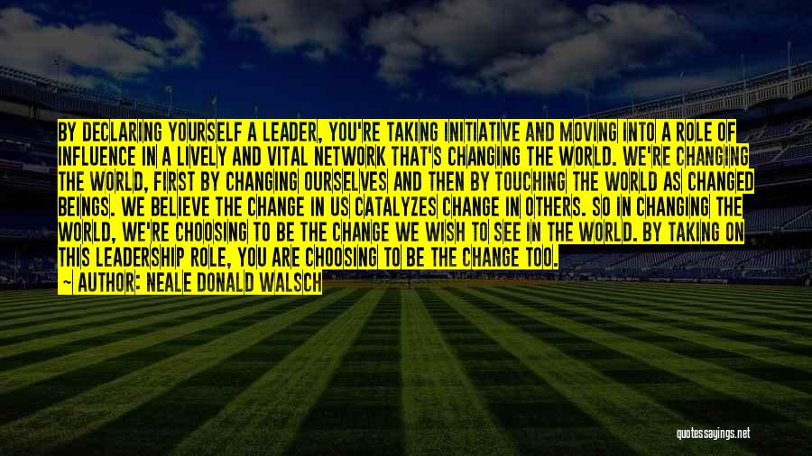 Initiative And Change Quotes By Neale Donald Walsch