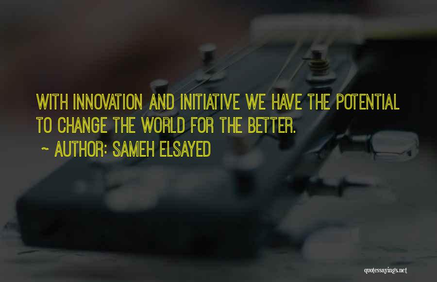 Initiative And Change Quotes By Sameh Elsayed
