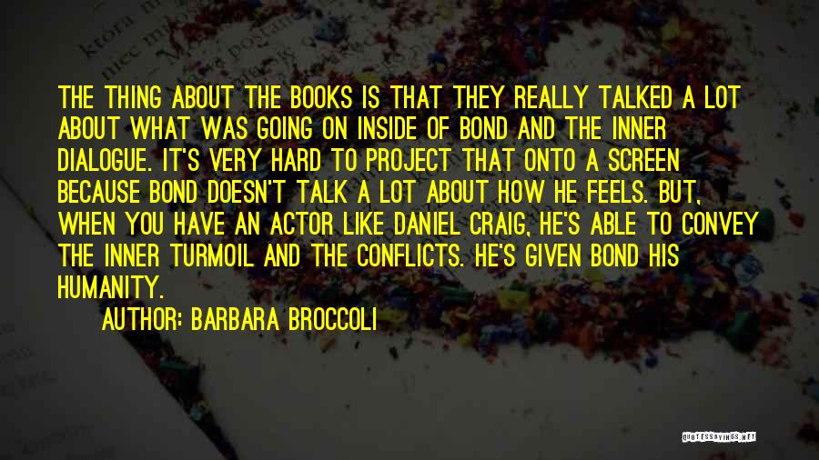 Inner Dialogue Quotes By Barbara Broccoli