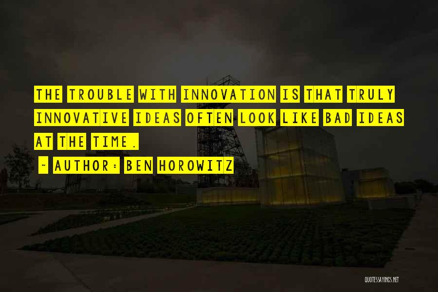 Innovative Ideas Quotes By Ben Horowitz