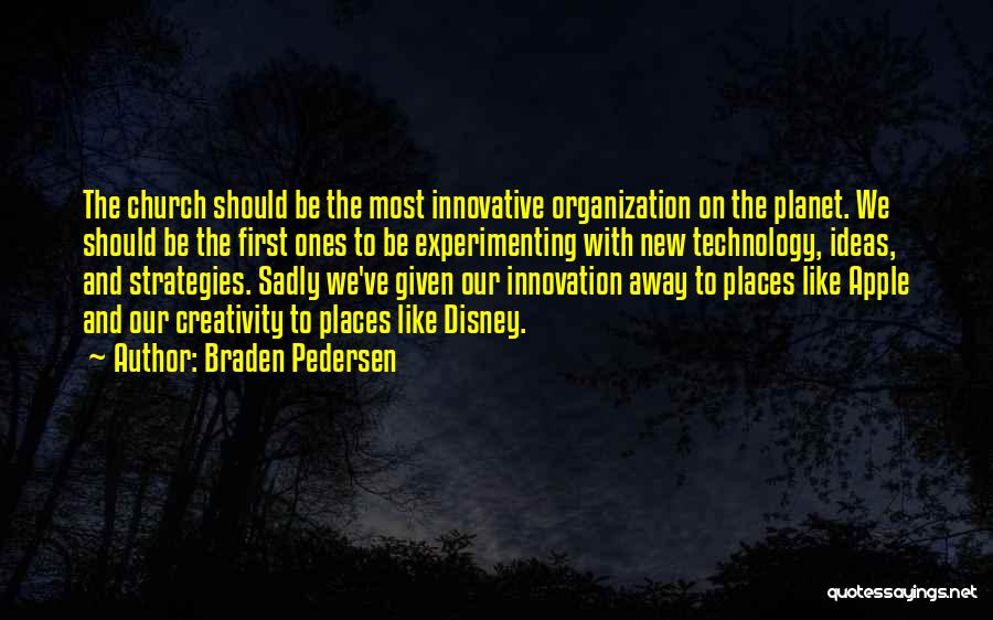 Innovative Ideas Quotes By Braden Pedersen